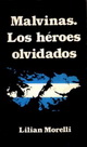 Malvinas Los Heroes Olvidados